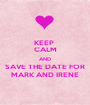 KEEP  CALM AND SAVE THE DATE FOR MARK AND IRENE - Personalised Poster A1 size