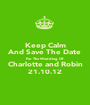 Keep Calm And Save The Date For The Wedding Of Charlotte and Robin 21.10.12 - Personalised Poster A1 size