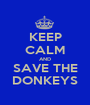 KEEP CALM AND SAVE THE DONKEYS - Personalised Poster A1 size