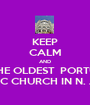 KEEP CALM AND SAVE THE OLDEST  PORTUGUESE CATHOLIC CHURCH IN N. AMERICA - Personalised Poster A1 size