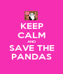 KEEP CALM AND SAVE THE PANDAS - Personalised Poster A1 size