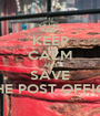 KEEP CALM AND SAVE THE POST OFFICE - Personalised Poster A1 size
