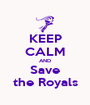 KEEP CALM AND Save the Royals - Personalised Poster A1 size