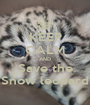 KEEP CALM AND Save the Snow leopard - Personalised Poster A1 size