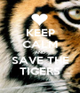 KEEP CALM AND SAVE THE TIGERS - Personalised Poster A1 size