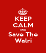 KEEP CALM AND Save The Walri - Personalised Poster A1 size