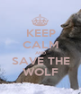 KEEP CALM AND SAVE THE WOLF - Personalised Poster A1 size