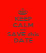 KEEP CALM AND SAVE this DATE - Personalised Poster A1 size