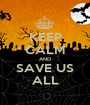 KEEP CALM AND SAVE US ALL - Personalised Poster A1 size