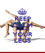 KEEP CALM AND SAVE YOUR LEGS - Personalised Poster A1 size