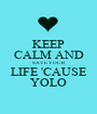 KEEP CALM AND SAVE YOUR LIFE 'CAUSE YOLO - Personalised Poster A1 size