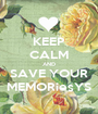KEEP CALM AND SAVE YOUR MEMORiesYS - Personalised Poster A1 size