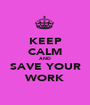 KEEP CALM AND SAVE YOUR WORK - Personalised Poster A1 size