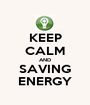 KEEP CALM AND SAVING ENERGY - Personalised Poster A1 size