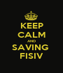 KEEP CALM AND SAVING  FISIV - Personalised Poster A1 size