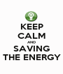 KEEP CALM AND SAVING THE ENERGY - Personalised Poster A1 size