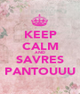 KEEP CALM AND SAVRES PANTOUUU - Personalised Poster A1 size