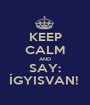 KEEP CALM AND SAY: ÍGYISVAN!  - Personalised Poster A1 size