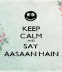 KEEP CALM AND SAY AASAAN HAIN - Personalised Poster A1 size