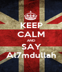 KEEP CALM AND SAY Al7mdullah - Personalised Poster A1 size
