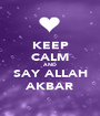 KEEP CALM AND SAY ALLAH AKBAR - Personalised Poster A1 size