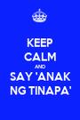 KEEP CALM AND SAY 'ANAK NG TINAPA' - Personalised Poster A1 size