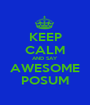 KEEP CALM AND SAY AWESOME POSUM - Personalised Poster A1 size