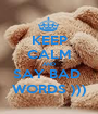KEEP CALM AND SAY BAD  WORDS ))) - Personalised Poster A1 size