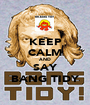 KEEP CALM AND SAY BANG TIDY - Personalised Poster A1 size