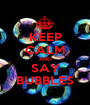 KEEP CALM AND SAY BUBBLES - Personalised Poster A1 size