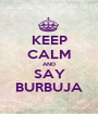 KEEP CALM AND SAY BURBUJA - Personalised Poster A1 size