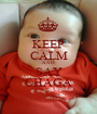 KEEP CALM AND SAY CHAGA - Personalised Poster A1 size
