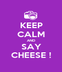 KEEP CALM AND SAY CHEESE ! - Personalised Poster A1 size