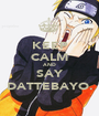 KEEP CALM AND SAY DATTEBAYO. - Personalised Poster A1 size