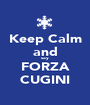 Keep Calm and say FORZA CUGINI - Personalised Poster A1 size
