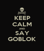 KEEP CALM AND SAY GOBLOK - Personalised Poster A1 size