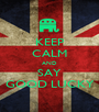 KEEP CALM AND SAY GOOD LUCKY - Personalised Poster A1 size