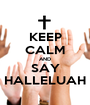 KEEP CALM AND SAY HALLELUAH - Personalised Poster A1 size