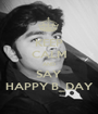 KEEP CALM AND SAY HAPPY B_DAY - Personalised Poster A1 size