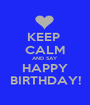 KEEP  CALM AND SAY HAPPY BIRTHDAY! - Personalised Poster A1 size
