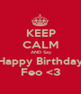 KEEP CALM AND Say Happy Birthday Feo <3 - Personalised Poster A1 size
