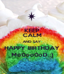 KEEP CALM AND SAY HAPPY BIRTHDAY Mo0oo0oD ;) - Personalised Poster A1 size