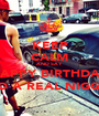KEEP CALM AND SAY  HAPPY BIRTHDAY TO A REAL NIGGA - Personalised Poster A1 size