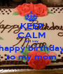 KEEP CALM and say happy birthday to my mom - Personalised Poster A1 size