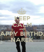 KEEP CALM AND  SAY  HAPPY BIRTHDAY   TO NAREK - Personalised Poster A1 size
