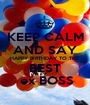 KEEP CALM AND SAY HAPPY BIRTHDAY TO THE  BEST  ex BOSS - Personalised Poster A1 size