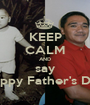 KEEP CALM AND say Happy Father's Day - Personalised Poster A1 size