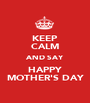 KEEP CALM AND SAY HAPPY MOTHER'S DAY - Personalised Poster A1 size