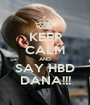 KEEP CALM AND SAY HBD DANA!!! - Personalised Poster A1 size