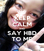 KEEP CALM AND SAY HBD TO ME - Personalised Poster A1 size